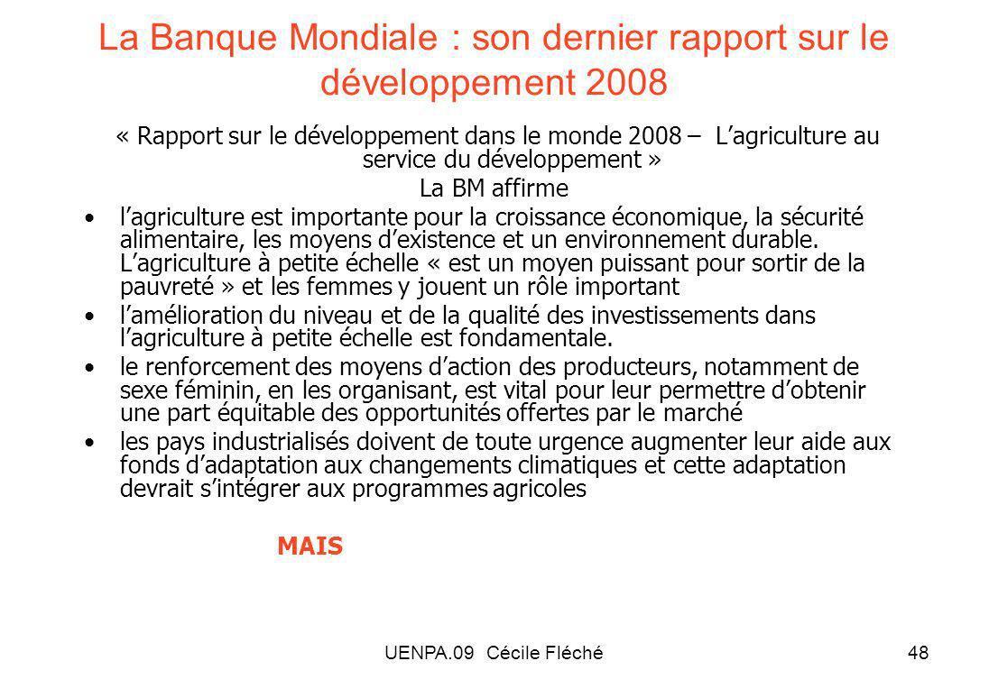 UENPA.09 Cécile Fléché48 La Banque Mondiale : son dernier rapport sur le développement 2008 « Rapport sur le développement dans le monde 2008 – Lagriculture au service du développement » La BM affirme lagriculture est importante pour la croissance économique, la sécurité alimentaire, les moyens dexistence et un environnement durable.