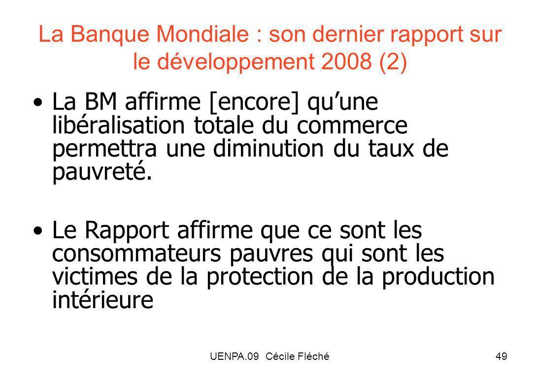 UENPA.09 Cécile Fléché49 La Banque Mondiale : son dernier rapport sur le développement 2008 (2) La BM affirme [encore] quune libéralisation totale du commerce permettra une diminution du taux de pauvreté.