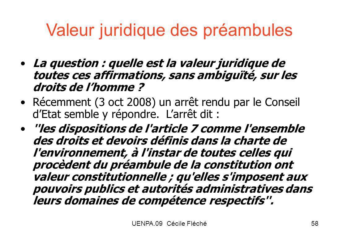 UENPA.09 Cécile Fléché58 Valeur juridique des préambules La question : quelle est la valeur juridique de toutes ces affirmations, sans ambiguïté, sur les droits de lhomme .