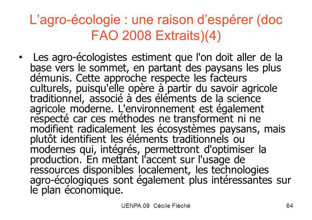 UENPA.09 Cécile Fléché64 Lagro-écologie : une raison despérer (doc FAO 2008 Extraits)(4) Les agro-écologistes estiment que l on doit aller de la base vers le sommet, en partant des paysans les plus démunis.