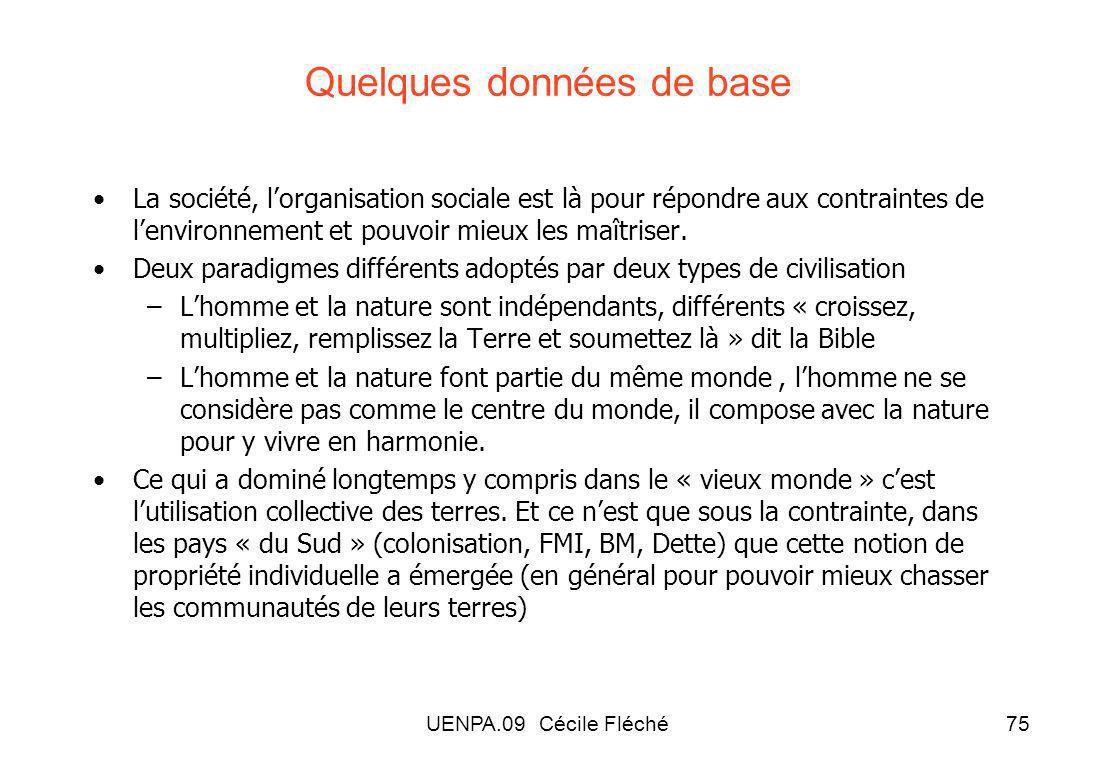UENPA.09 Cécile Fléché75 Quelques données de base La société, lorganisation sociale est là pour répondre aux contraintes de lenvironnement et pouvoir mieux les maîtriser.
