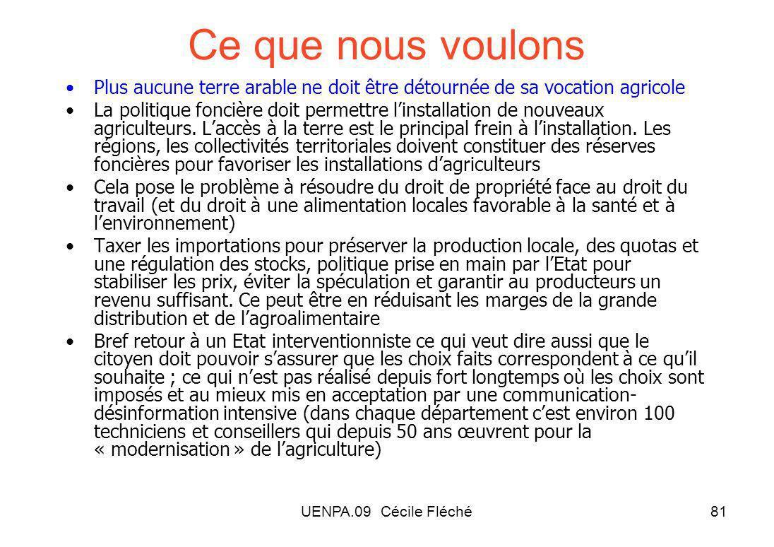 UENPA.09 Cécile Fléché81 Ce que nous voulons Plus aucune terre arable ne doit être détournée de sa vocation agricole La politique foncière doit permettre linstallation de nouveaux agriculteurs.