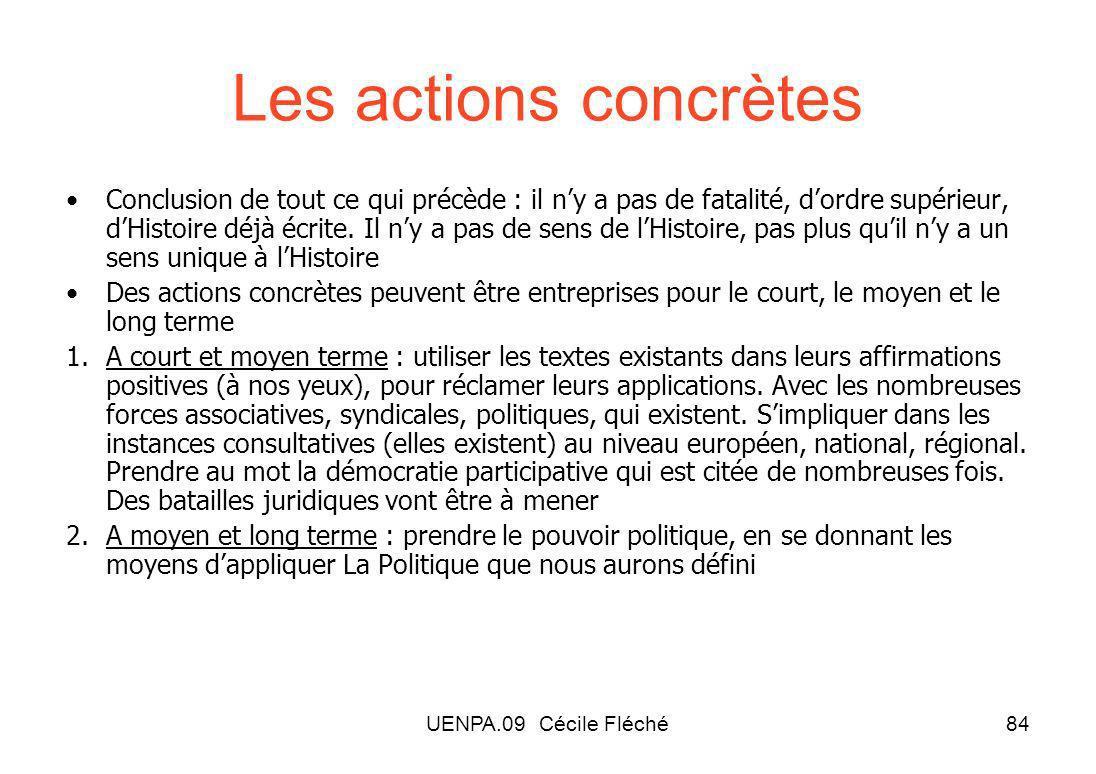 UENPA.09 Cécile Fléché84 Les actions concrètes Conclusion de tout ce qui précède : il ny a pas de fatalité, dordre supérieur, dHistoire déjà écrite.