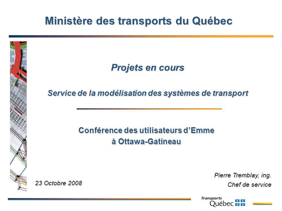 1 Projets en cours Service de la modélisation des systèmes de transport 23 Octobre 2008 Pierre Tremblay, ing.