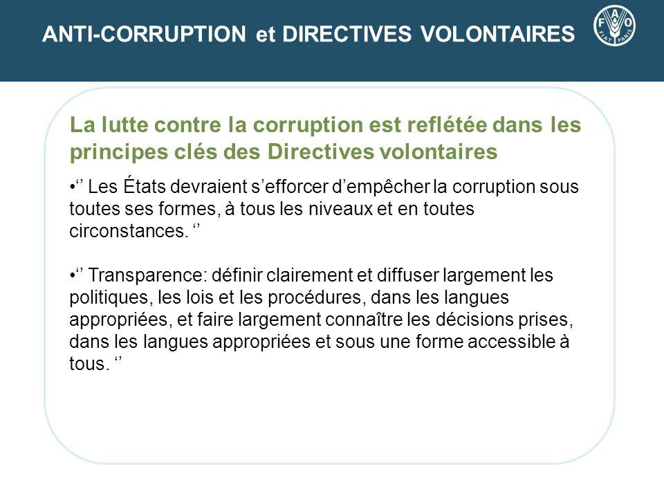 ANTI-CORRUPTION et DIRECTIVES VOLONTAIRES La lutte contre la corruption est reflétée dans les principes clés des Directives volontaires Les États devr