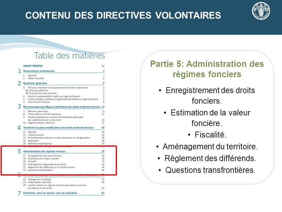 CONTENU DES DIRECTIVES VOLONTAIRES Partie 5: Administration des régimes fonciers Enregistrement des droits fonciers. Estimation de la valeur foncière.