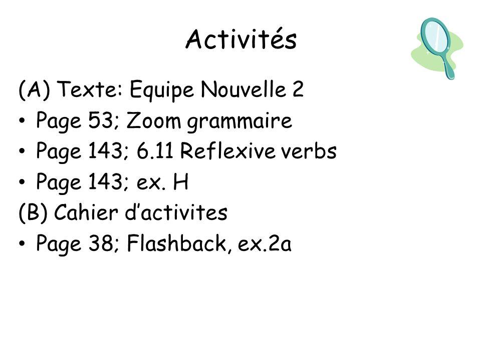 Activités (A) Texte: Equipe Nouvelle 2 Page 53; Zoom grammaire Page 143; 6.11 Reflexive verbs Page 143; ex.
