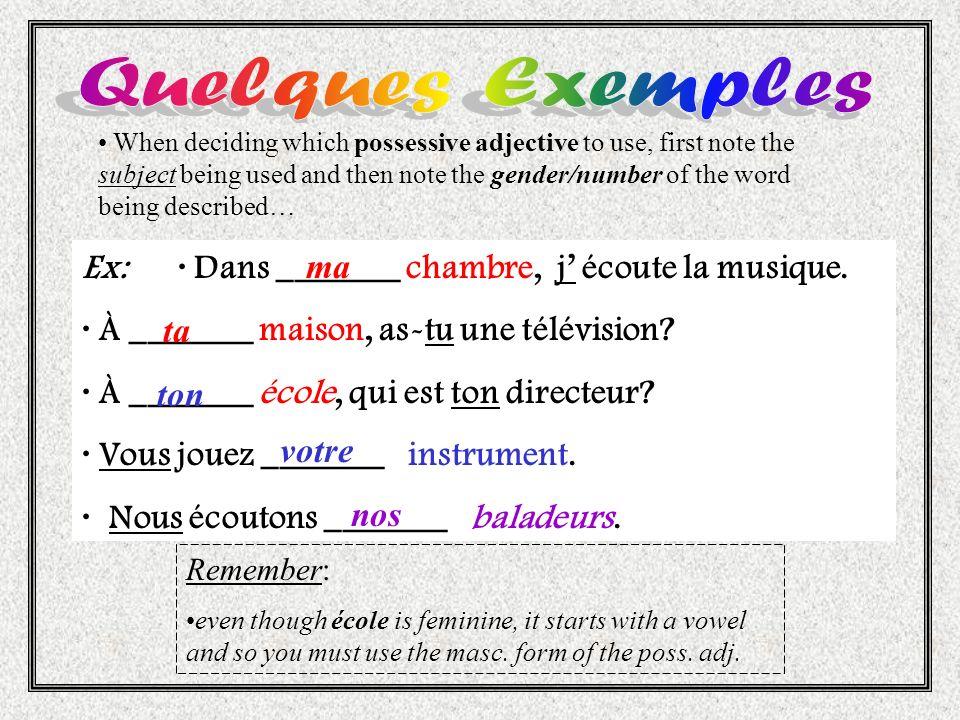 Ex: · Dans _______ chambre, j écoute la musique. · À _______ maison, as-tu une télévision? · À _______ école, qui est ton directeur? · Vous jouez ____