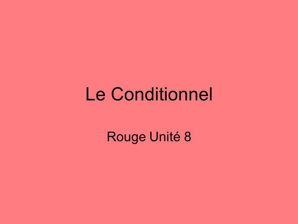 Le Conditionnel Rouge Unité 8