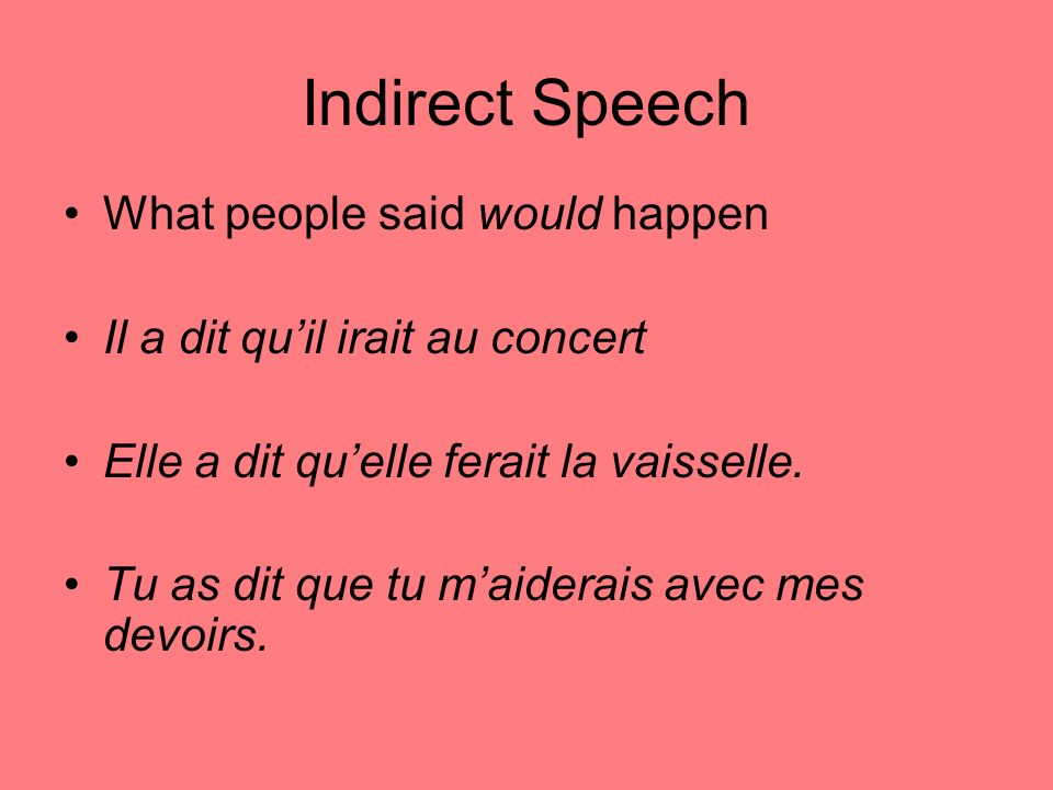 Indirect Speech What people said would happen Il a dit quil irait au concert Elle a dit quelle ferait la vaisselle.