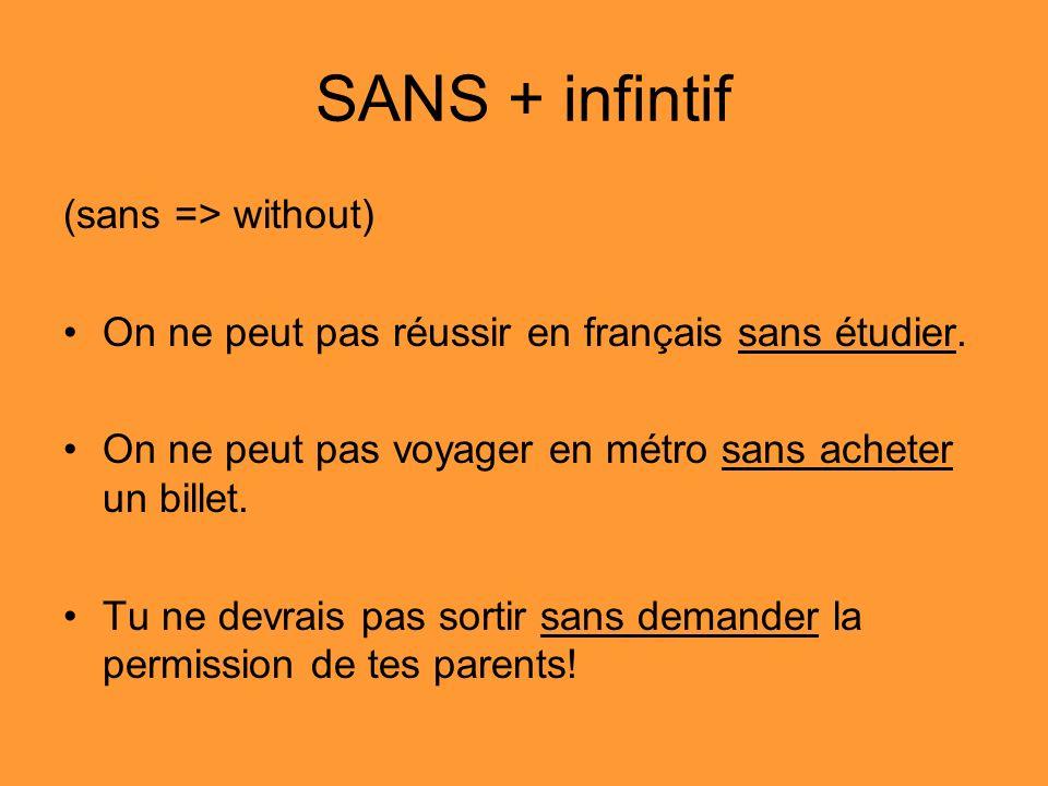 SANS + infintif (sans => without) On ne peut pas réussir en français sans étudier. On ne peut pas voyager en métro sans acheter un billet. Tu ne devra