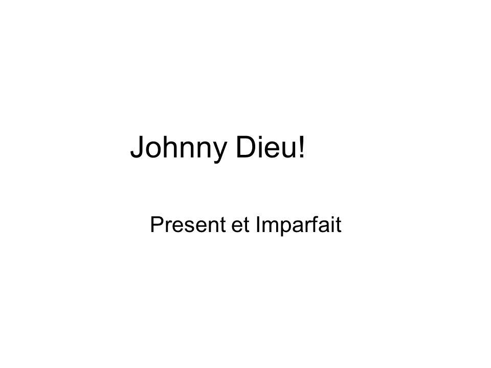 Johnny Dieu! Present et Imparfait
