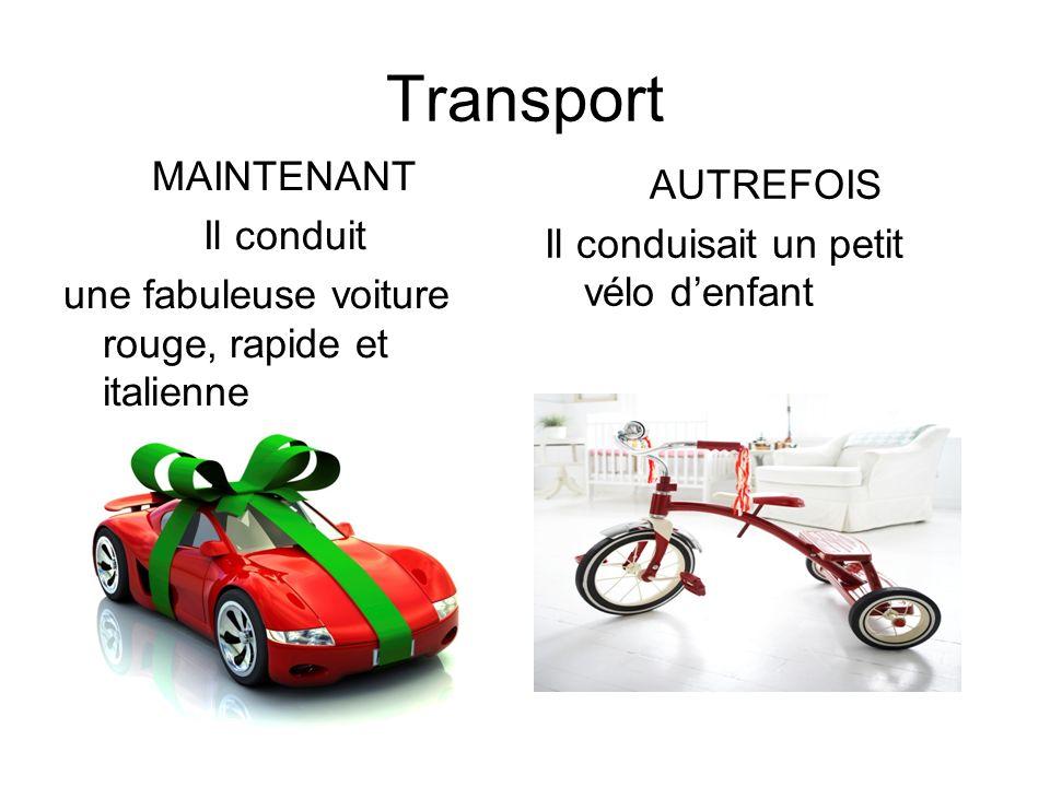 Transport MAINTENANT Il conduit une fabuleuse voiture rouge, rapide et italienne AUTREFOIS Il conduisait un petit vélo denfant