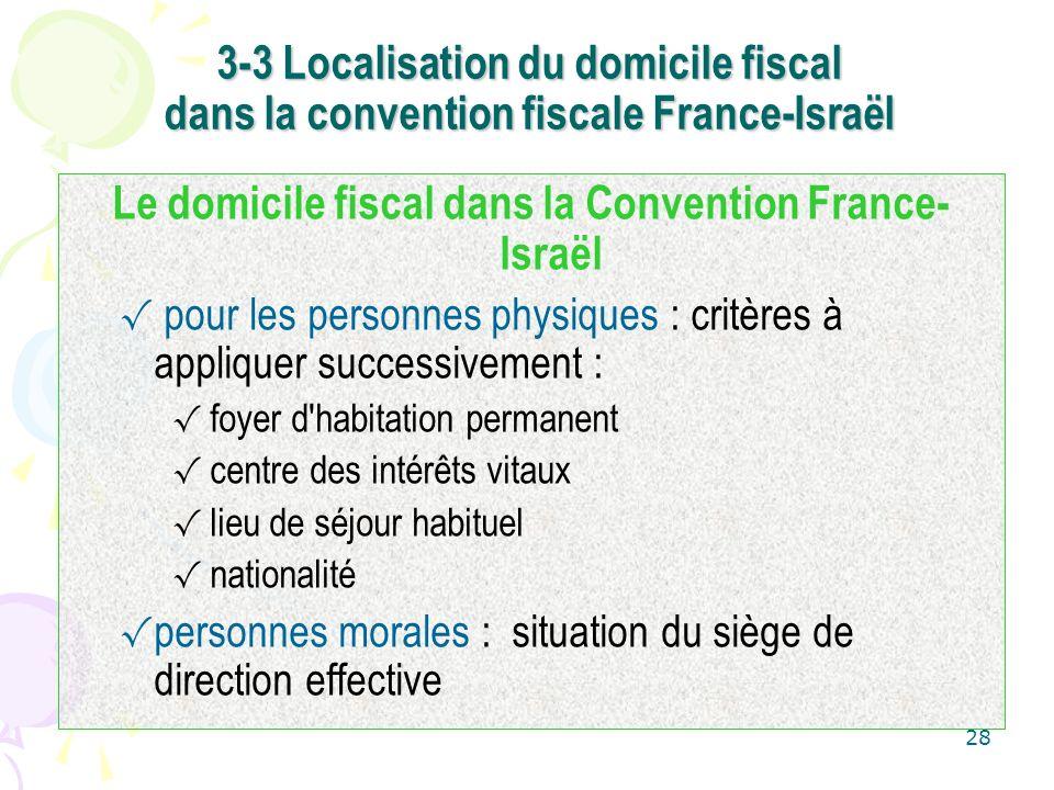 28 3-3 Localisation du domicile fiscal dans la convention fiscale France-Israël Le domicile fiscal dans la Convention France- Israël pour les personne