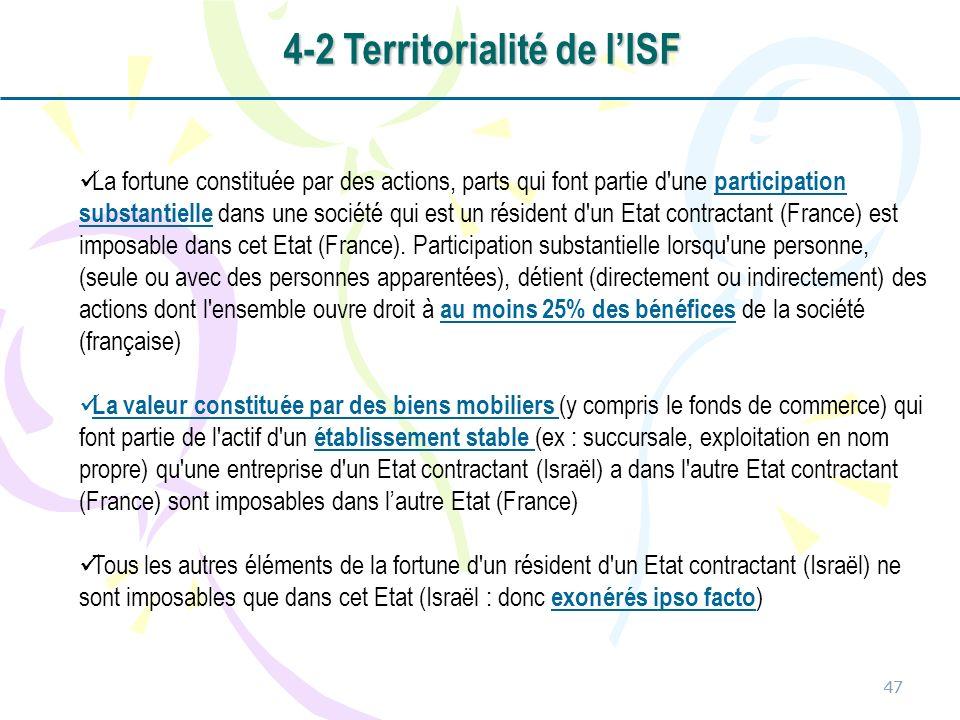 47 La fortune constituée par des actions, parts qui font partie d une participation substantielle dans une société qui est un résident d un Etat contractant (France) est imposable dans cet Etat (France).