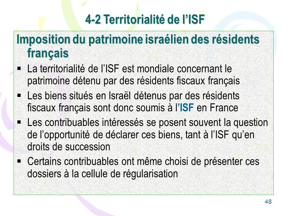 48 Imposition du patrimoine israélien des résidents français La territorialité de lISF est mondiale concernant le patrimoine détenu par des résidents