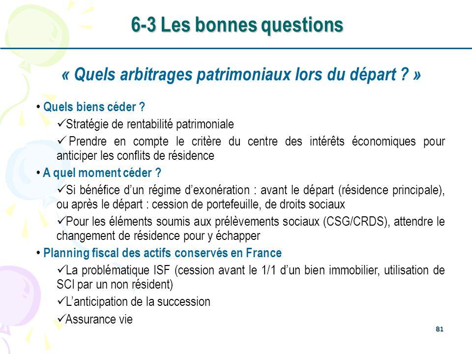 81 « Quels arbitrages patrimoniaux lors du départ ? » Quels biens céder ? Stratégie de rentabilité patrimoniale Prendre en compte le critère du centre