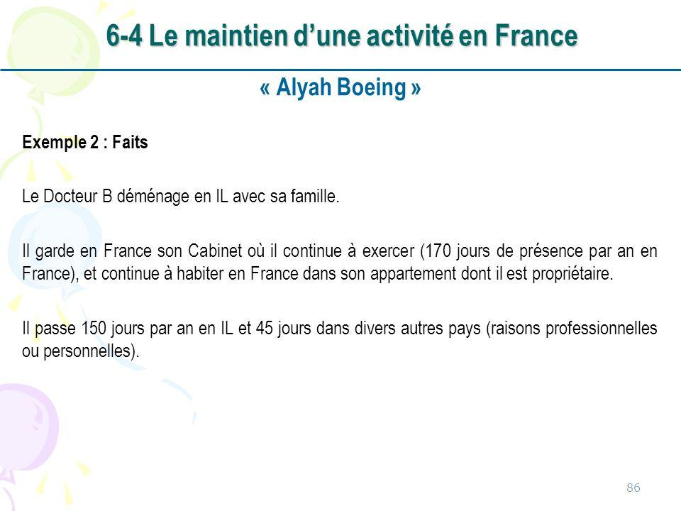« Alyah Boeing » Exemple 2 : Faits Le Docteur B déménage en IL avec sa famille. Il garde en France son Cabinet où il continue à exercer (170 jours de