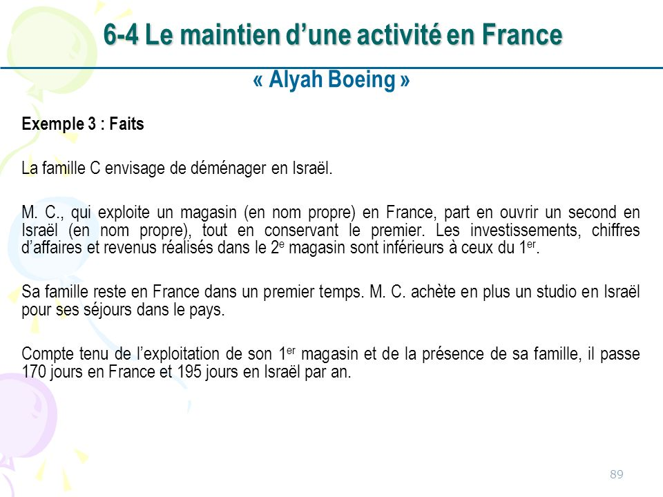 « Alyah Boeing » Exemple 3 : Faits La famille C envisage de déménager en Israël. M. C., qui exploite un magasin (en nom propre) en France, part en ouv