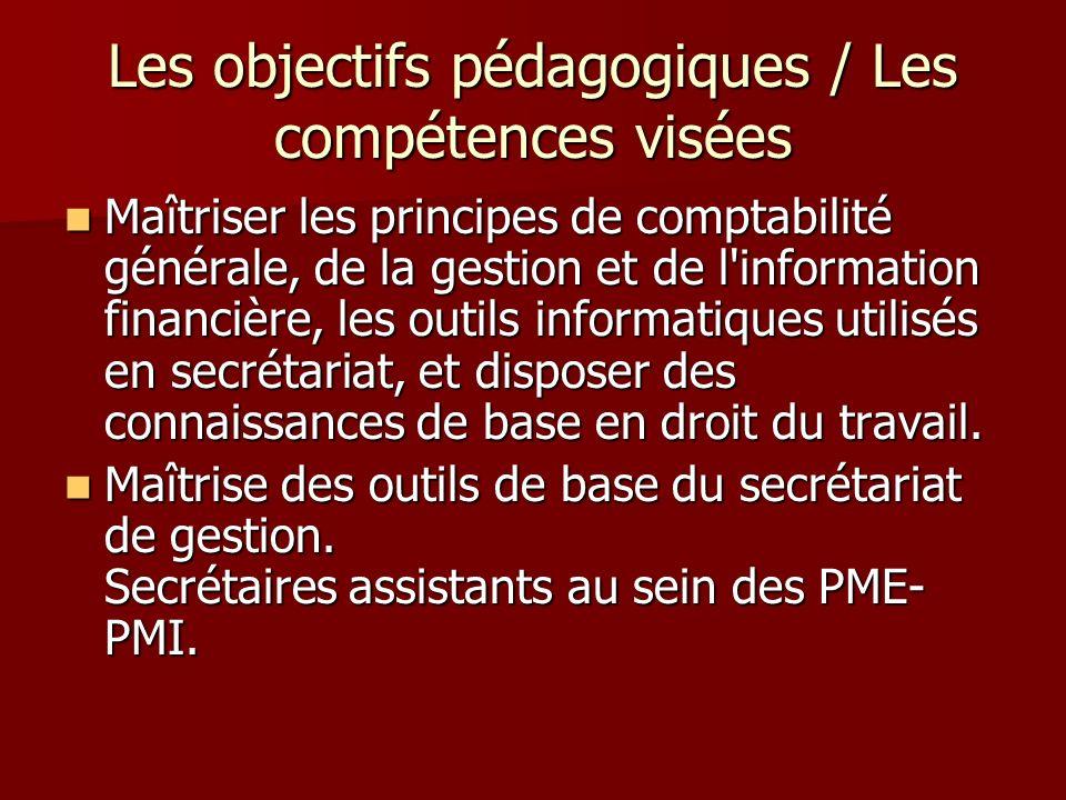 Les objectifs pédagogiques / Les compétences visées Maîtriser les principes de comptabilité générale, de la gestion et de l'information financière, le