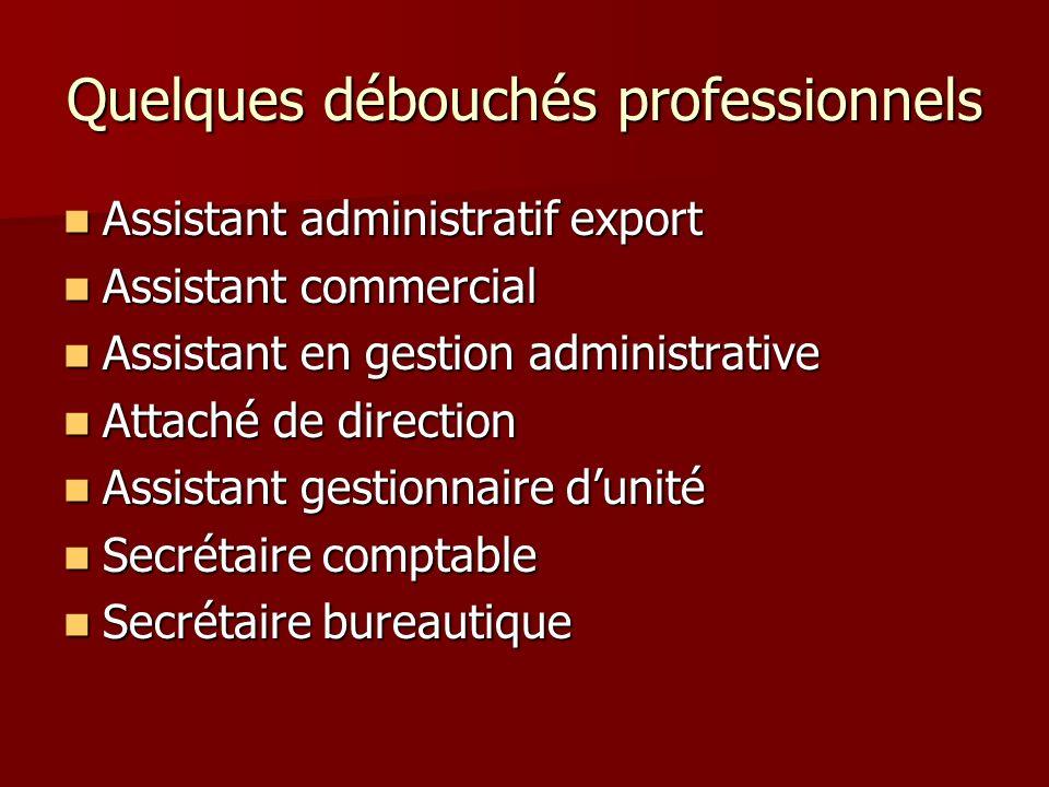 Quelques débouchés professionnels Assistant administratif export Assistant administratif export Assistant commercial Assistant commercial Assistant en