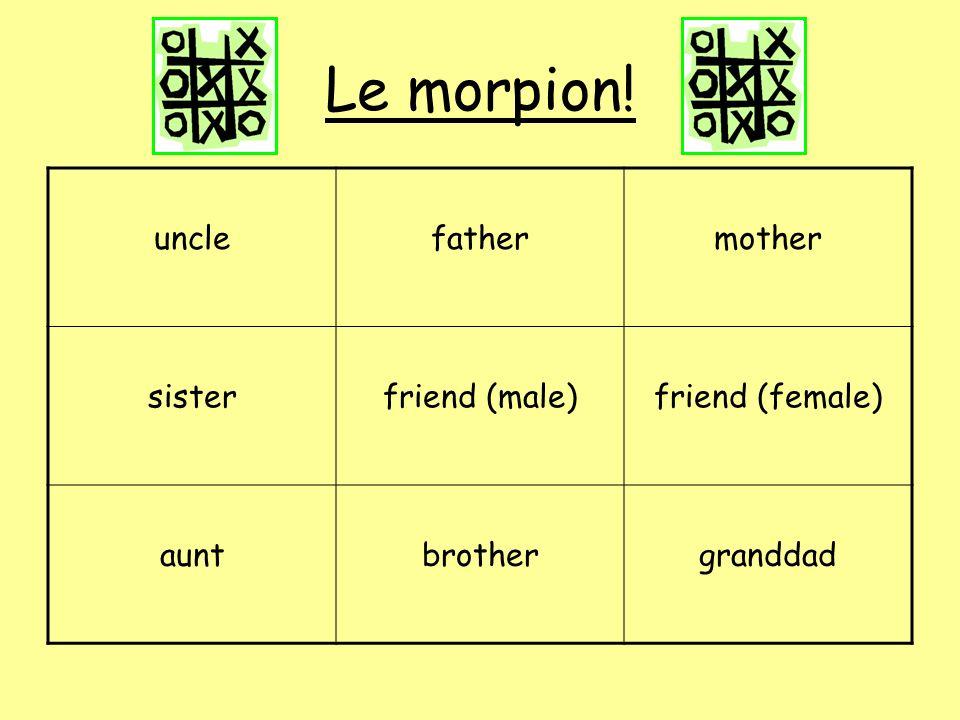 Le morpion! unclefathermother sisterfriend (male)friend (female) auntbrothergranddad