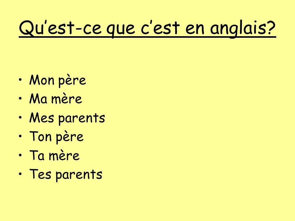 Quest-ce que cest en anglais? Mon père Ma mère Mes parents Ton père Ta mère Tes parents