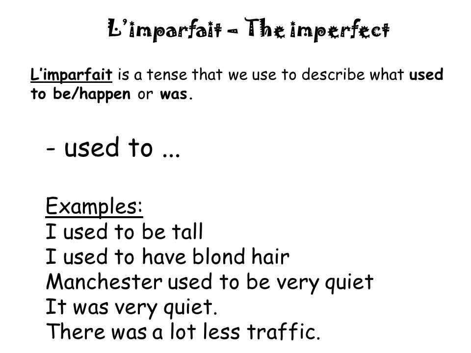 Limparfait – The imperfect Limparfait is a tense that we use to describe what used to be/happen or was.