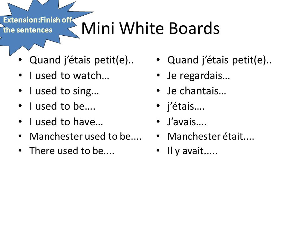 Mini White Boards Quand jétais petit(e).. I used to watch… I used to sing… I used to be….
