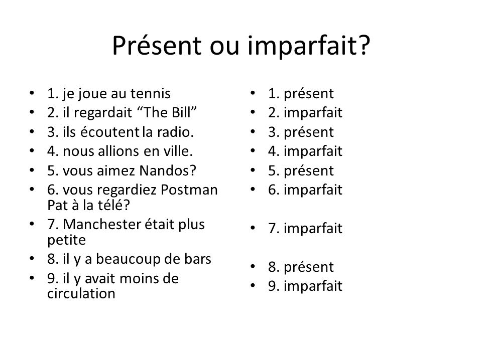 Présent ou imparfait. 1. je joue au tennis 2. il regardait The Bill 3.