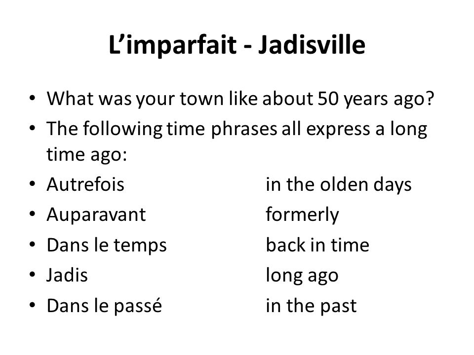 Limparfait - Jadisville What was your town like about 50 years ago.