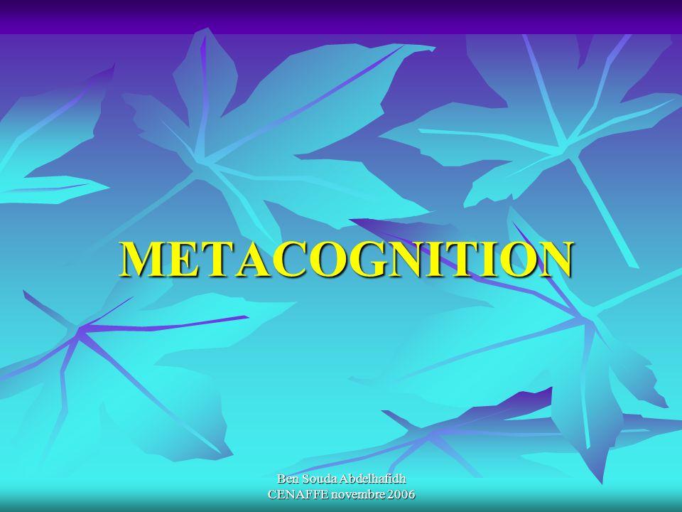 Ben Souda Abdelhafidh CENAFFE novembre 2006 METACOGNITION METACOGNITION
