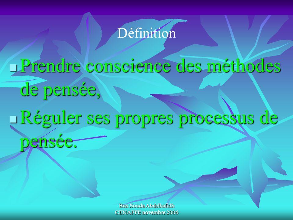 Ben Souda Abdelhafidh CENAFFE novembre 2006 Prendre conscience des méthodes de pensée, Prendre conscience des méthodes de pensée, Réguler ses propres
