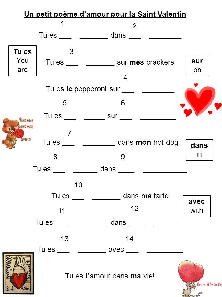 Un petit poème damour pour la Saint Valentin Tu es ___ _______ dans ___ ________ Tu es ___ _______ sur mes crackers Tu es le pepperoni sur ___ _______