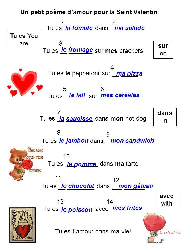 Un petit poème damour pour la Saint Valentin Tu es __ ______ dans __ ______ Tu es __ _______ sur mes crackers Tu es le pepperoni sur __ _____ Tu es __