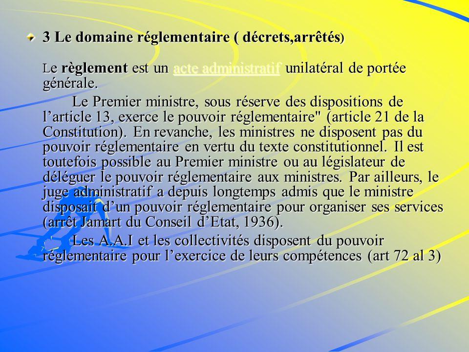 3 Le domaine réglementaire ( décrets,arrêtés ) L e règlement est un acte administratif unilatéral de portée générale.