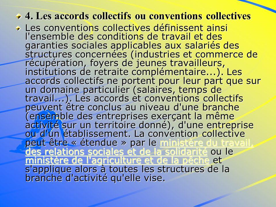 4. Les accords collectifs ou conventions collectives Les conventions collectives définissent ainsi l'ensemble des conditions de travail et des garanti