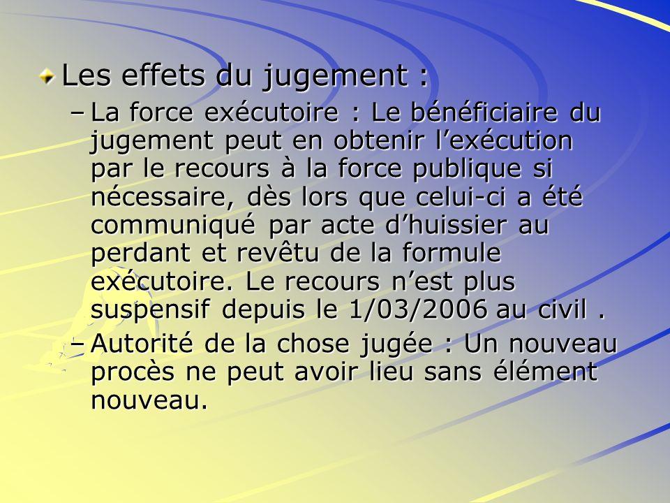 Les effets du jugement : –La force exécutoire : Le bénéficiaire du jugement peut en obtenir lexécution par le recours à la force publique si nécessair