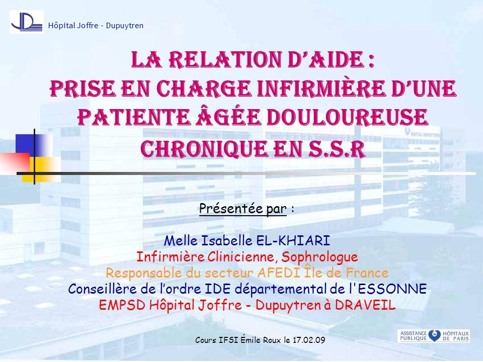La RELATION DAIDE : prise en charge infirmière dune patiente âgée DOULOUREUSE chronique en s.s.r Présentée par : Melle Isabelle EL-KHIARI Infirmière C