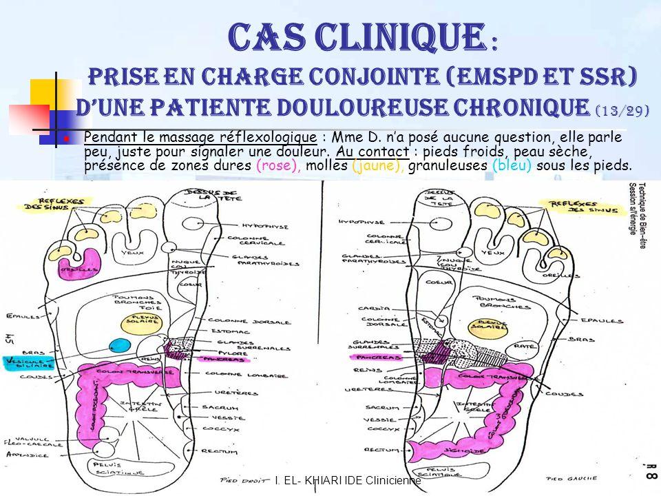 I. EL- KHIARI IDE Clinicienne35 Cas Clinique : Prise en charge conjointe (EMSPD et SSR) dune patiente douloureuse chronique (13/29) Pendant le massage