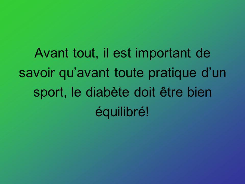 Avant tout, il est important de savoir quavant toute pratique dun sport, le diabète doit être bien équilibré!