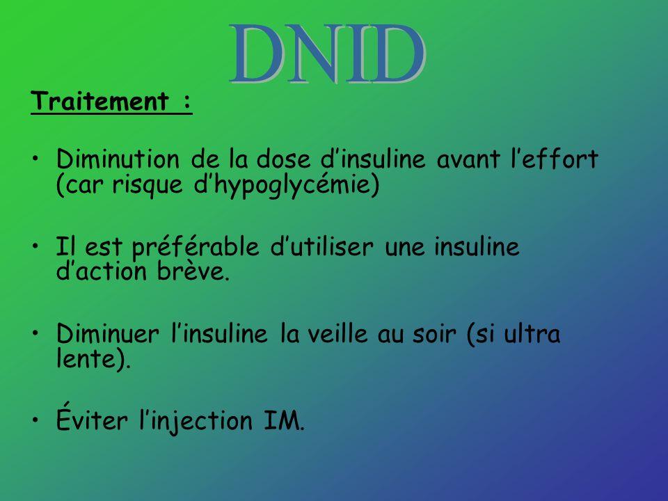 Traitement : Diminution de la dose dinsuline avant leffort (car risque dhypoglycémie) Il est préférable dutiliser une insuline daction brève. Diminuer