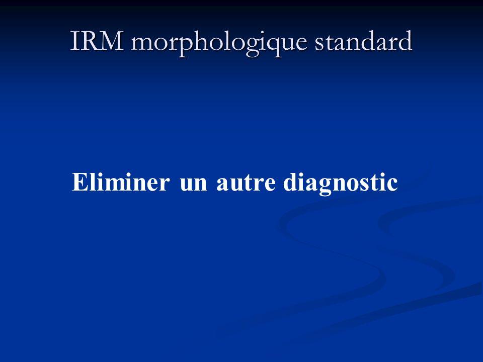 IRM morphologique standard Eliminer un autre diagnostic