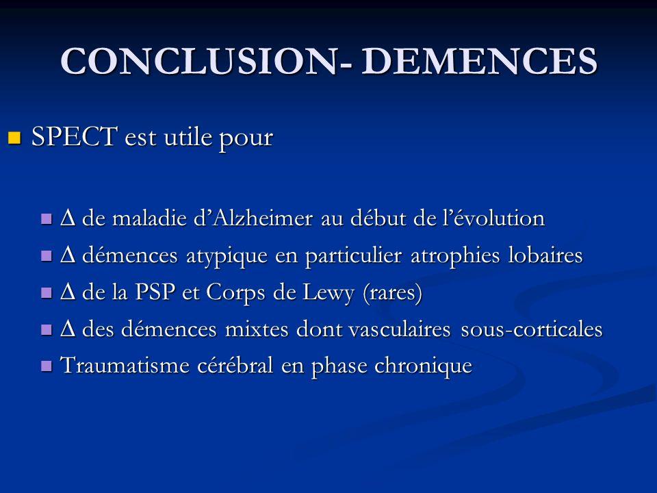 CONCLUSION- DEMENCES SPECT est utile pour SPECT est utile pour de maladie dAlzheimer au début de lévolution de maladie dAlzheimer au début de lévoluti