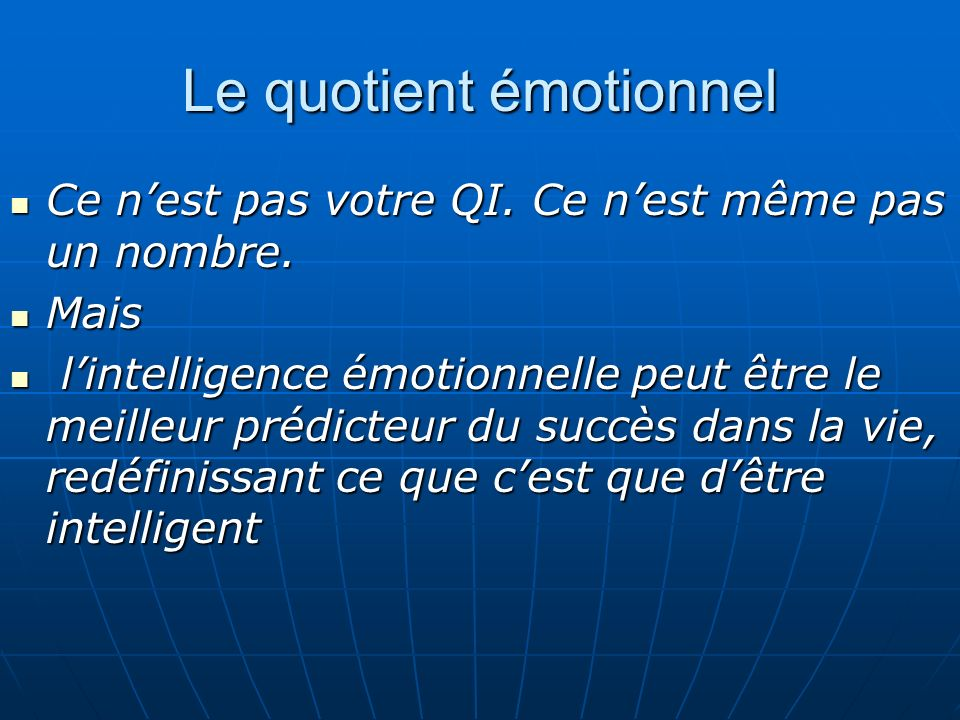 Le quotient émotionnel Ce nest pas votre QI. Ce nest même pas un nombre.