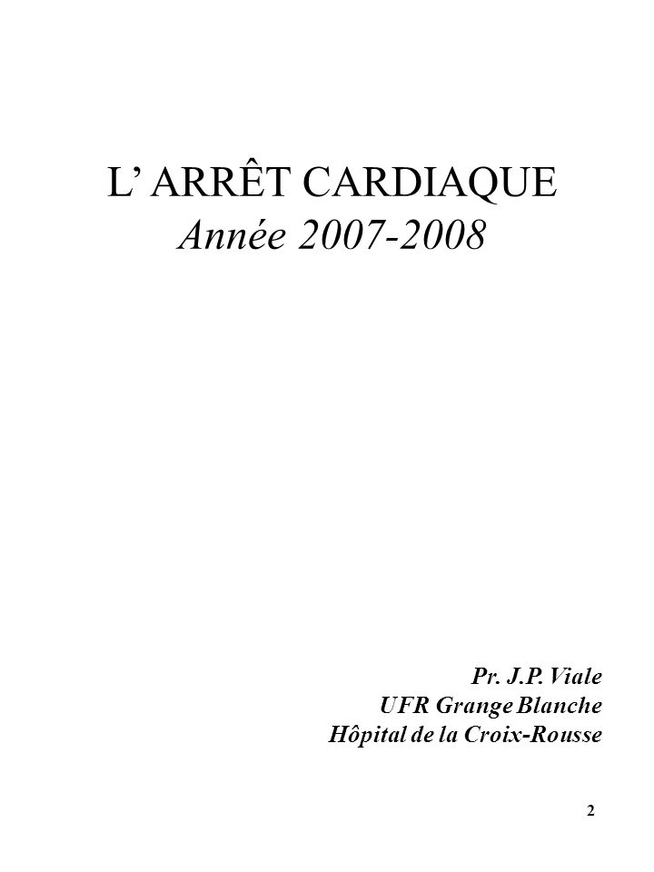 L ARRÊT CARDIAQUE Année 2007-2008 Pr. J.P. Viale UFR Grange Blanche Hôpital de la Croix-Rousse 2