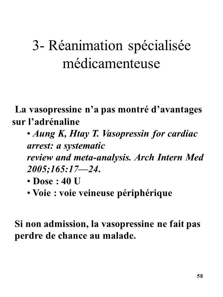 La vasopressine na pas montré davantages sur ladrénaline Aung K, Htay T. Vasopressin for cardiac arrest: a systematic review and meta-analysis. Arch I