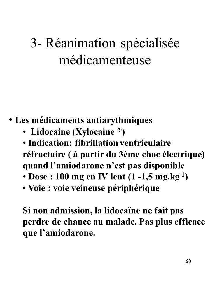 Les médicaments antiarythmiques Lidocaine (Xylocaine ® ) Indication: fibrillation ventriculaire réfractaire ( à partir du 3ème choc électrique) quand