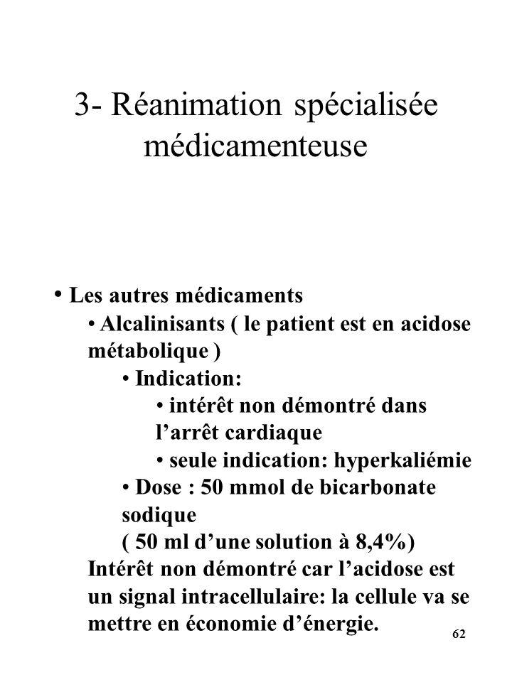 Les autres médicaments Alcalinisants ( le patient est en acidose métabolique ) Indication: intérêt non démontré dans larrêt cardiaque seule indication
