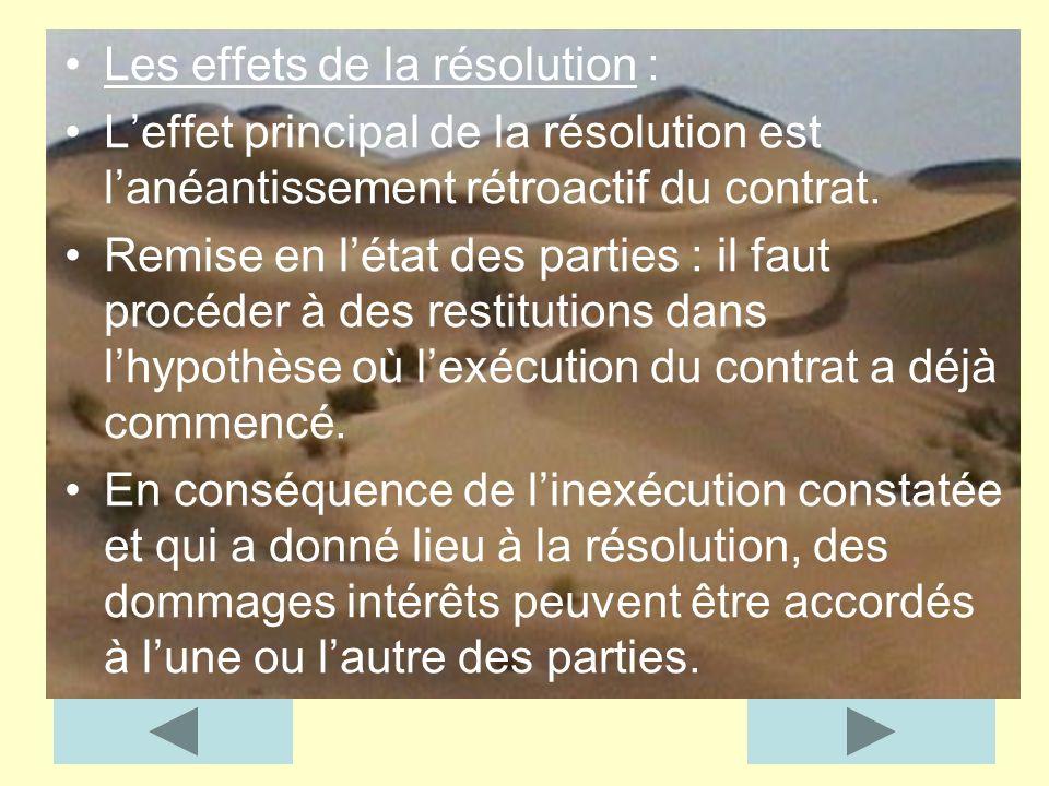Les effets de la résolution : Leffet principal de la résolution est lanéantissement rétroactif du contrat. Remise en létat des parties : il faut procé
